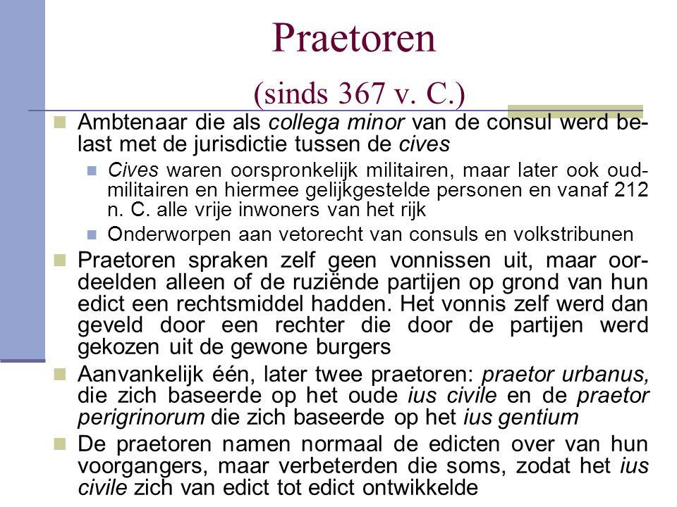 Praetoren (sinds 367 v. C.) Ambtenaar die als collega minor van de consul werd be- last met de jurisdictie tussen de cives Cives waren oorspronkelijk