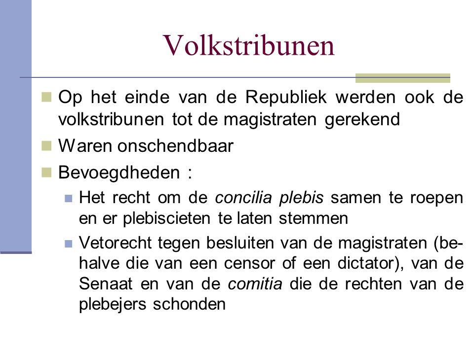 Volkstribunen Op het einde van de Republiek werden ook de volkstribunen tot de magistraten gerekend Waren onschendbaar Bevoegdheden : Het recht om de