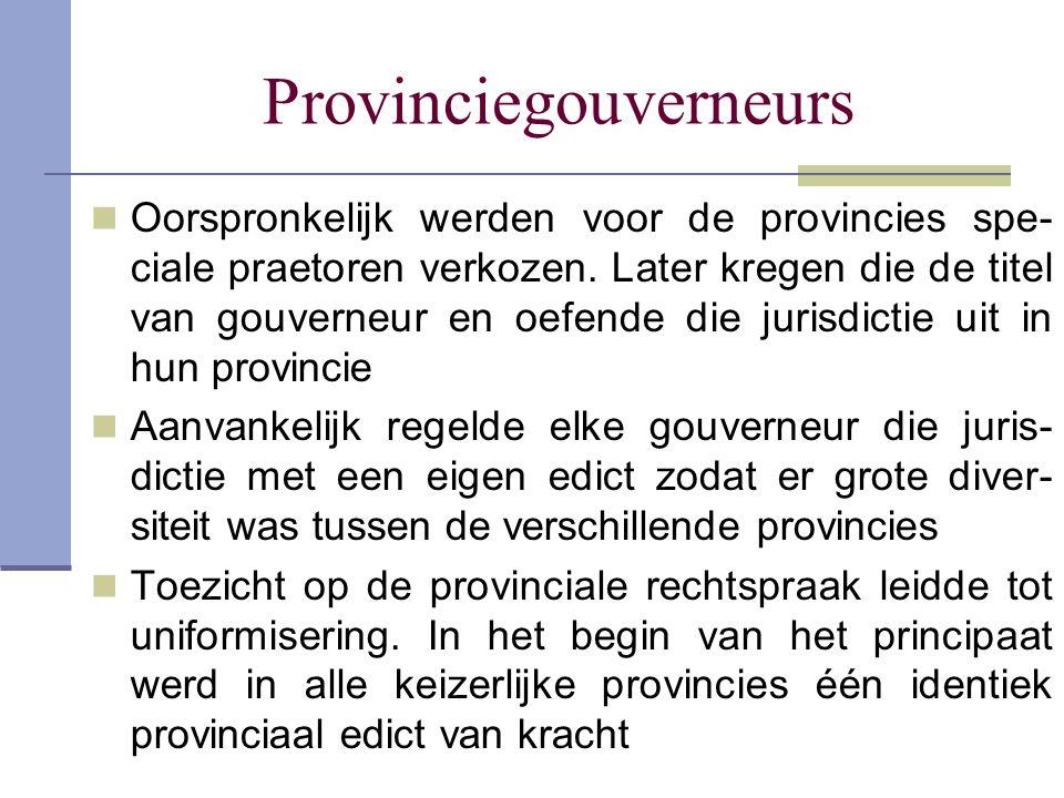 Provinciegouverneurs Oorspronkelijk werden voor de provincies spe- ciale praetoren verkozen. Later kregen die de titel van gouverneur en oefende die j