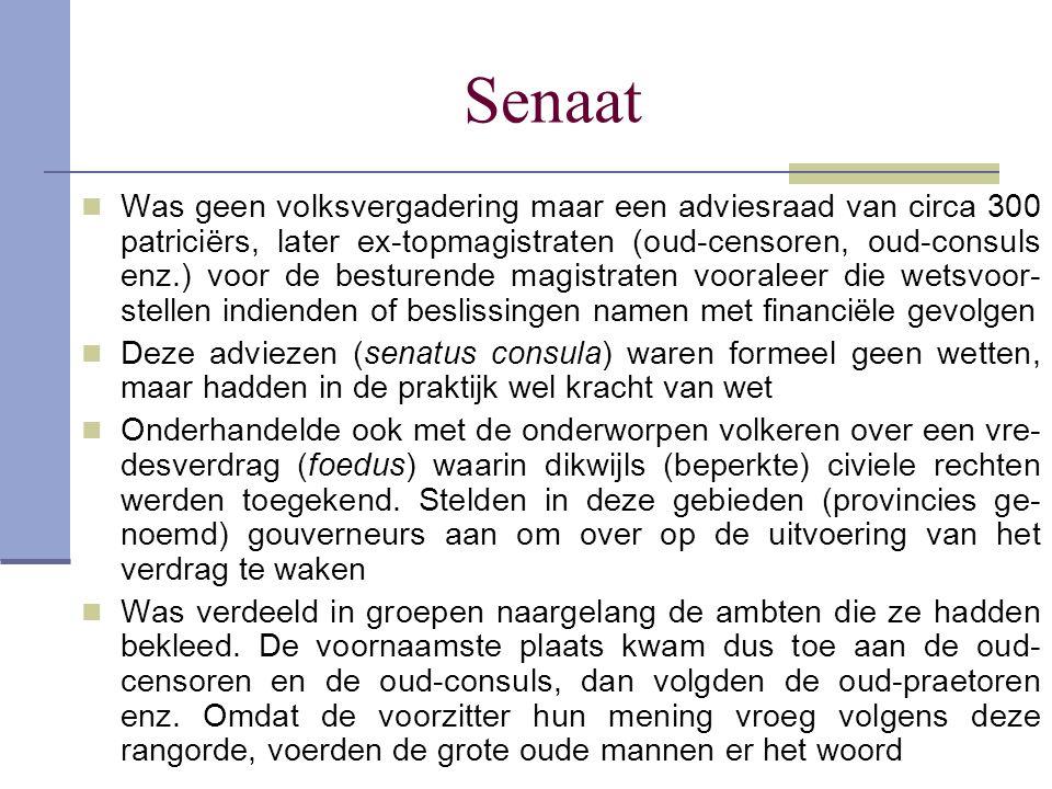 Senaat Was geen volksvergadering maar een adviesraad van circa 300 patriciërs, later ex-topmagistraten (oud-censoren, oud-consuls enz.) voor de bestur