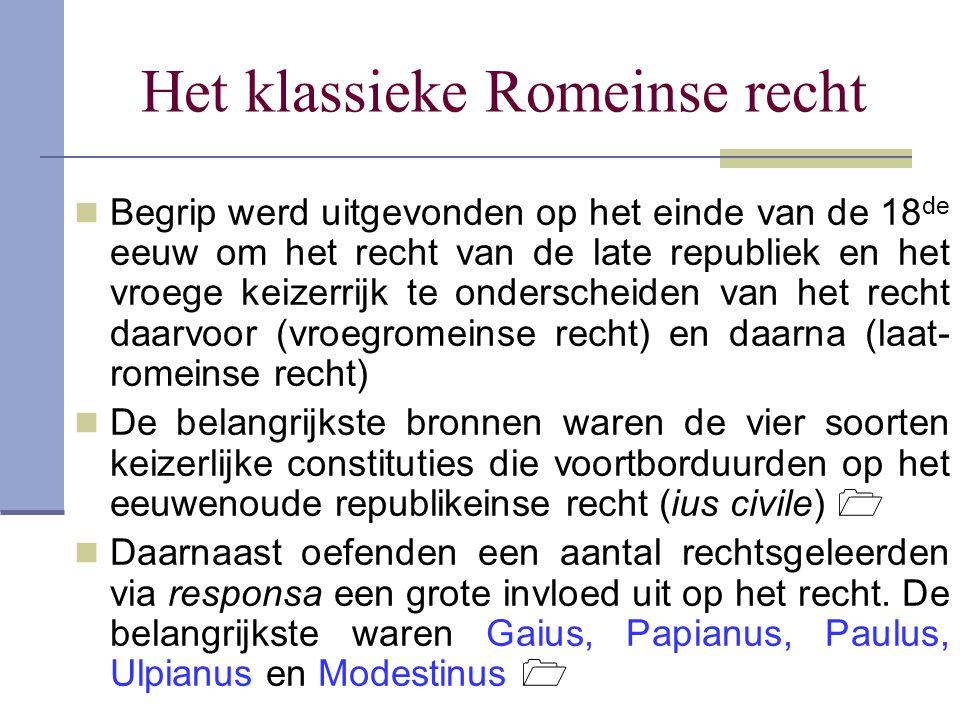 Het klassieke Romeinse recht Begrip werd uitgevonden op het einde van de 18 de eeuw om het recht van de late republiek en het vroege keizerrijk te ond
