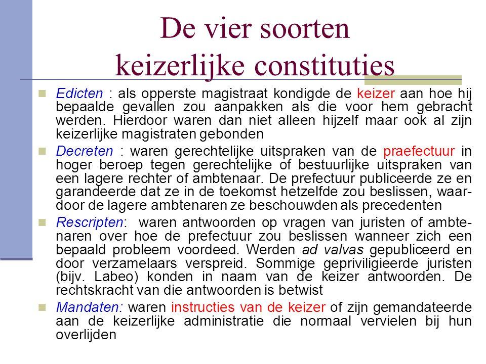 De vier soorten keizerlijke constituties Edicten : als opperste magistraat kondigde de keizer aan hoe hij bepaalde gevallen zou aanpakken als die voor