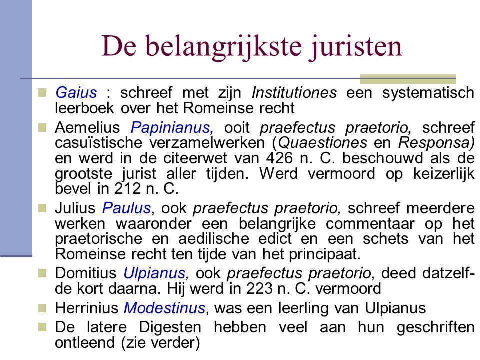 De belangrijkste juristen Gaius : schreef met zijn Institutiones een systematisch leerboek over het Romeinse recht Aemelius Papinianus, ooit praefectu