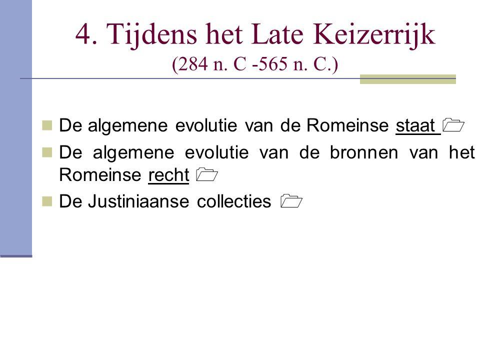 4. Tijdens het Late Keizerrijk (284 n. C -565 n. C.) De algemene evolutie van de Romeinse staat  De algemene evolutie van de bronnen van het Romeinse