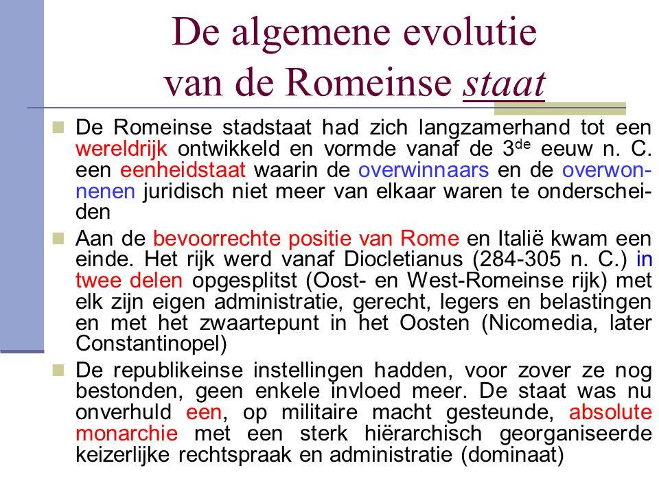De algemene evolutie van de Romeinse staat De Romeinse stadstaat had zich langzamerhand tot een wereldrijk ontwikkeld en vormde vanaf de 3 de eeuw n.