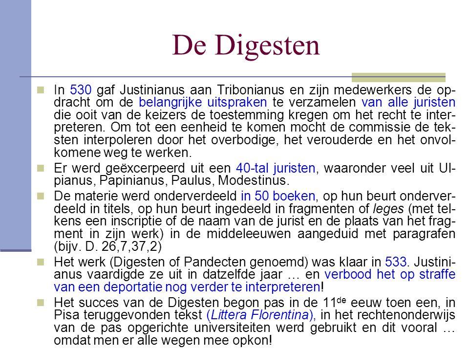 De Digesten In 530 gaf Justinianus aan Tribonianus en zijn medewerkers de op- dracht om de belangrijke uitspraken te verzamelen van alle juristen die