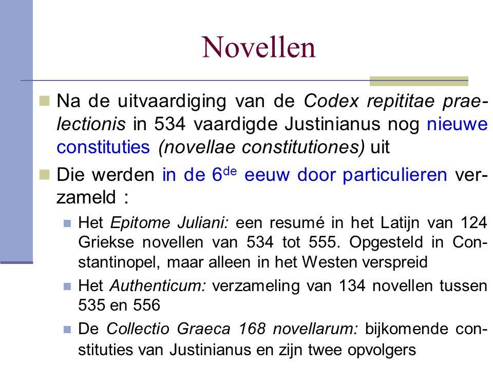 Novellen Na de uitvaardiging van de Codex repititae prae- lectionis in 534 vaardigde Justinianus nog nieuwe constituties (novellae constitutiones) uit