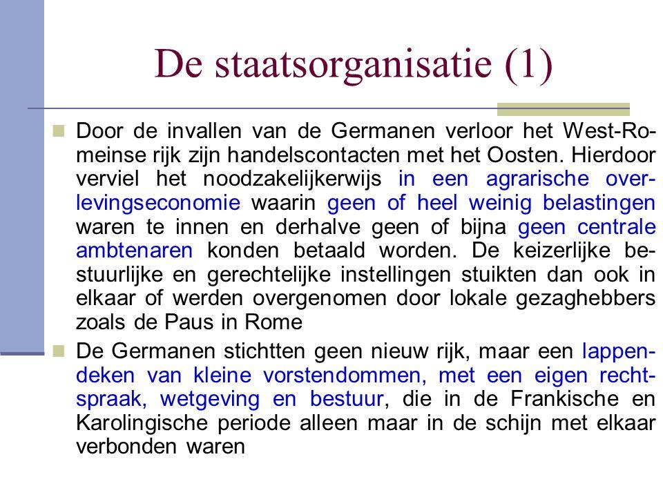 De staatsorganisatie (1) Door de invallen van de Germanen verloor het West-Ro- meinse rijk zijn handelscontacten met het Oosten. Hierdoor verviel het