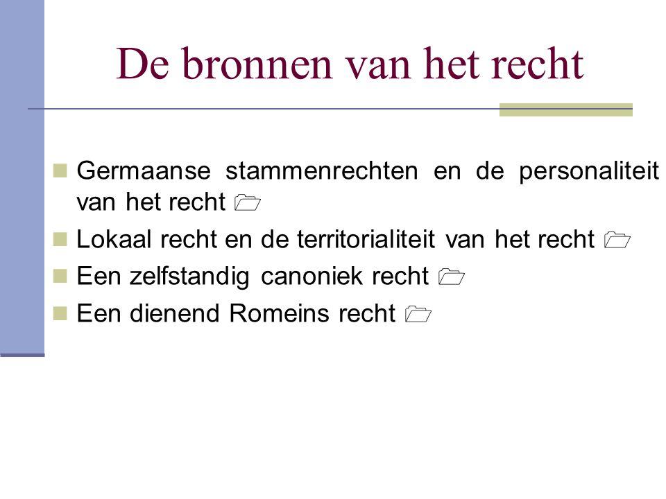 De bronnen van het recht Germaanse stammenrechten en de personaliteit van het recht  Lokaal recht en de territorialiteit van het recht  Een zelfstan