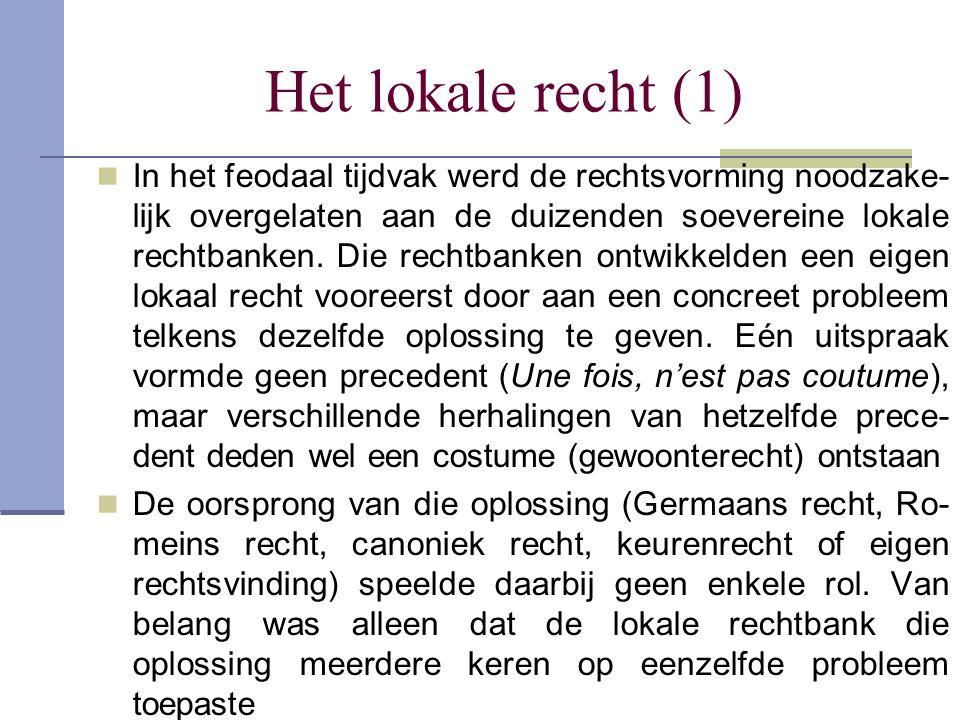 Het lokale recht (1) In het feodaal tijdvak werd de rechtsvorming noodzake- lijk overgelaten aan de duizenden soevereine lokale rechtbanken. Die recht