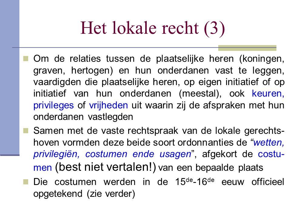 Het lokale recht (3) Om de relaties tussen de plaatselijke heren (koningen, graven, hertogen) en hun onderdanen vast te leggen, vaardigden die plaatse