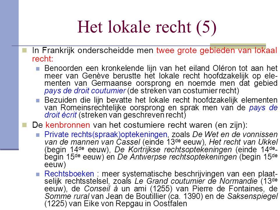 Het lokale recht (5) In Frankrijk onderscheidde men twee grote gebieden van lokaal recht: Benoorden een kronkelende lijn van het eiland Oléron tot aan