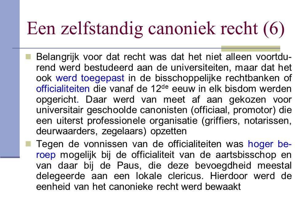 Een zelfstandig canoniek recht (6) Belangrijk voor dat recht was dat het niet alleen voortdu- rend werd bestudeerd aan de universiteiten, maar dat het