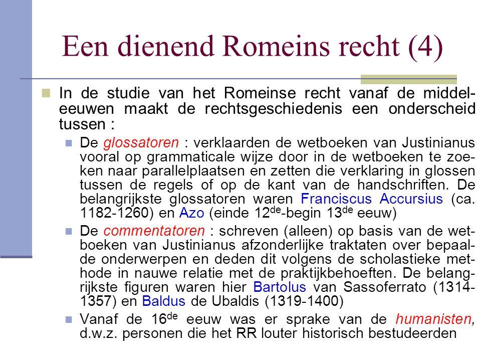 Een dienend Romeins recht (4) In de studie van het Romeinse recht vanaf de middel- eeuwen maakt de rechtsgeschiedenis een onderscheid tussen : De glos