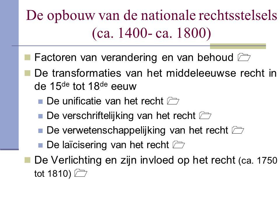 De opbouw van de nationale rechtsstelsels (ca. 1400- ca. 1800) Factoren van verandering en van behoud  De transformaties van het middeleeuwse recht i