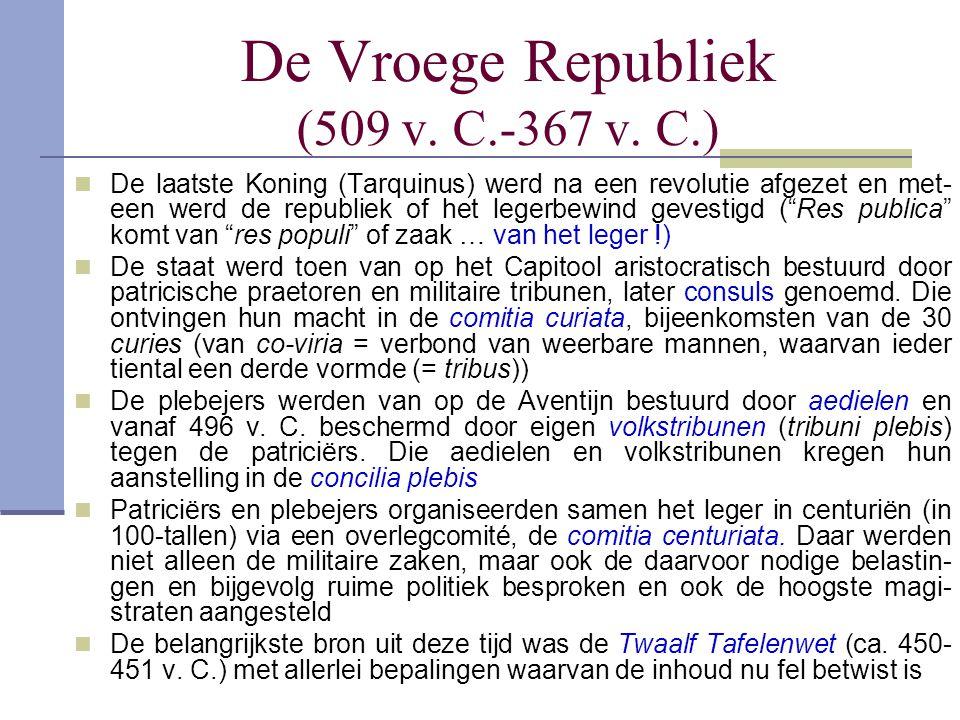 De Vroege Republiek (509 v. C.-367 v. C.) De laatste Koning (Tarquinus) werd na een revolutie afgezet en met- een werd de republiek of het legerbewind