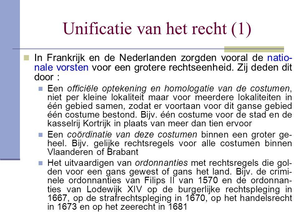 Unificatie van het recht (1) In Frankrijk en de Nederlanden zorgden vooral de natio- nale vorsten voor een grotere rechtseenheid. Zij deden dit door :