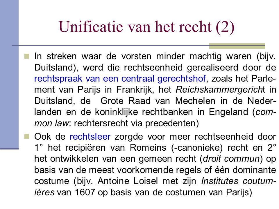 Unificatie van het recht (2) In streken waar de vorsten minder machtig waren (bijv. Duitsland), werd die rechtseenheid gerealiseerd door de rechtspraa