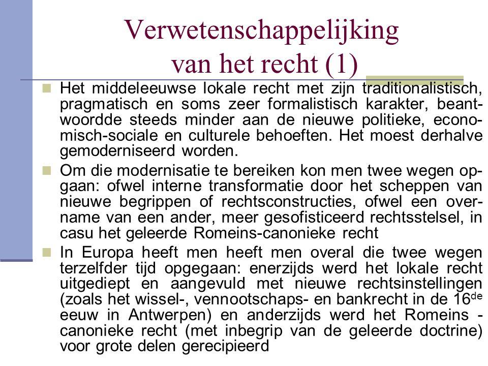Verwetenschappelijking van het recht (1) Het middeleeuwse lokale recht met zijn traditionalistisch, pragmatisch en soms zeer formalistisch karakter, b