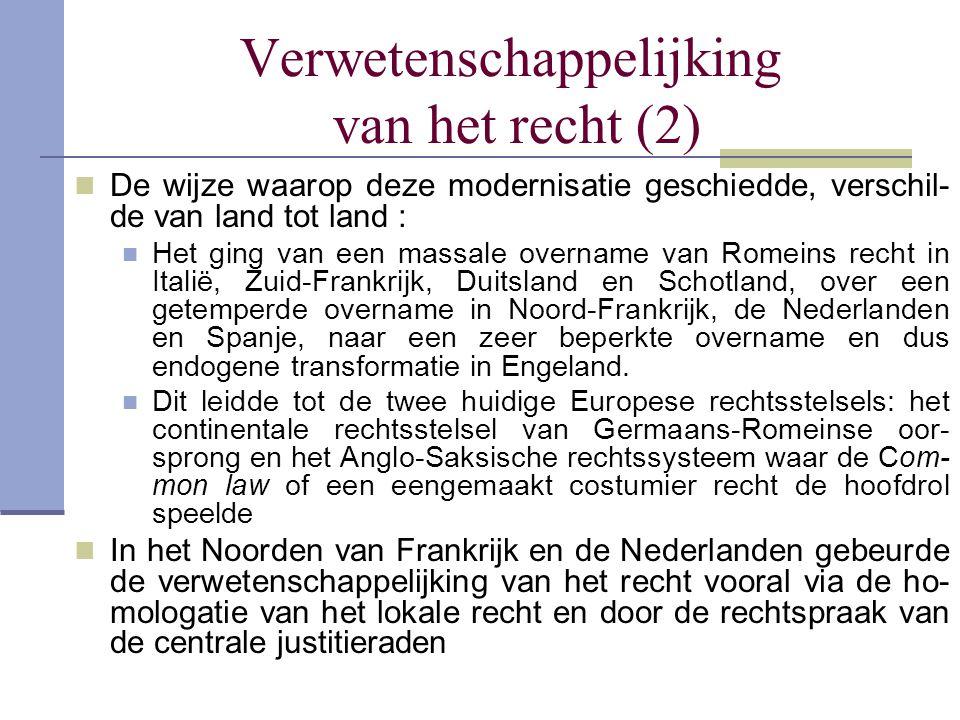 Verwetenschappelijking van het recht (2) De wijze waarop deze modernisatie geschiedde, verschil- de van land tot land : Het ging van een massale overn