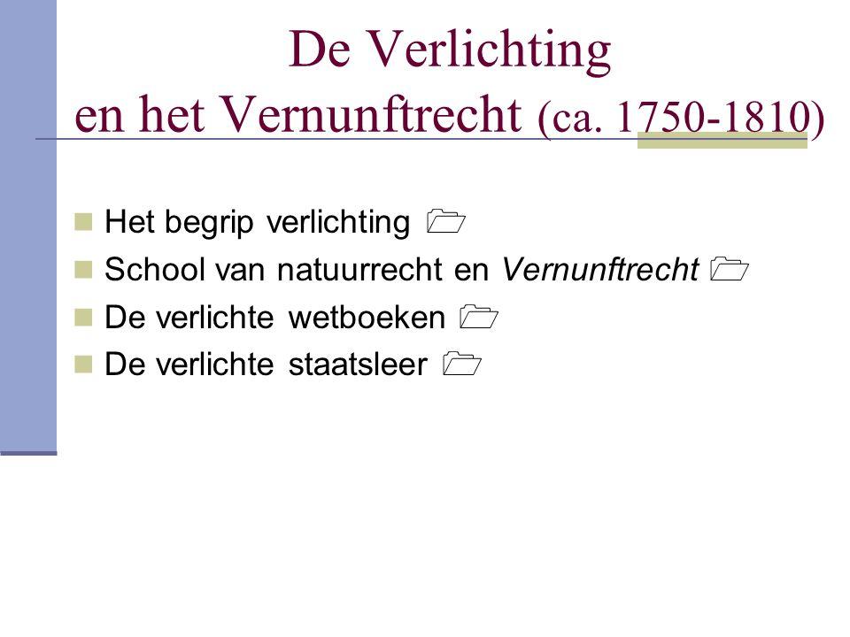 De Verlichting en het Vernunftrecht (ca. 1750-1810) Het begrip verlichting  School van natuurrecht en Vernunftrecht  De verlichte wetboeken  De ver