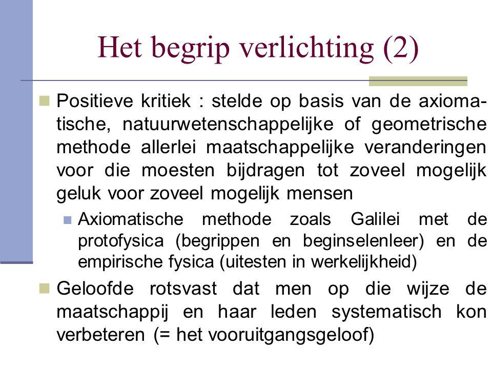 Het begrip verlichting (2) Positieve kritiek : stelde op basis van de axioma- tische, natuurwetenschappelijke of geometrische methode allerlei maatsch