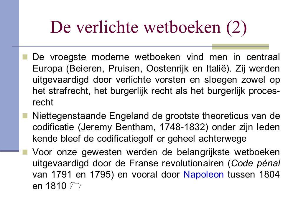 De verlichte wetboeken (2) De vroegste moderne wetboeken vind men in centraal Europa (Beieren, Pruisen, Oostenrijk en Italië). Zij werden uitgevaardig