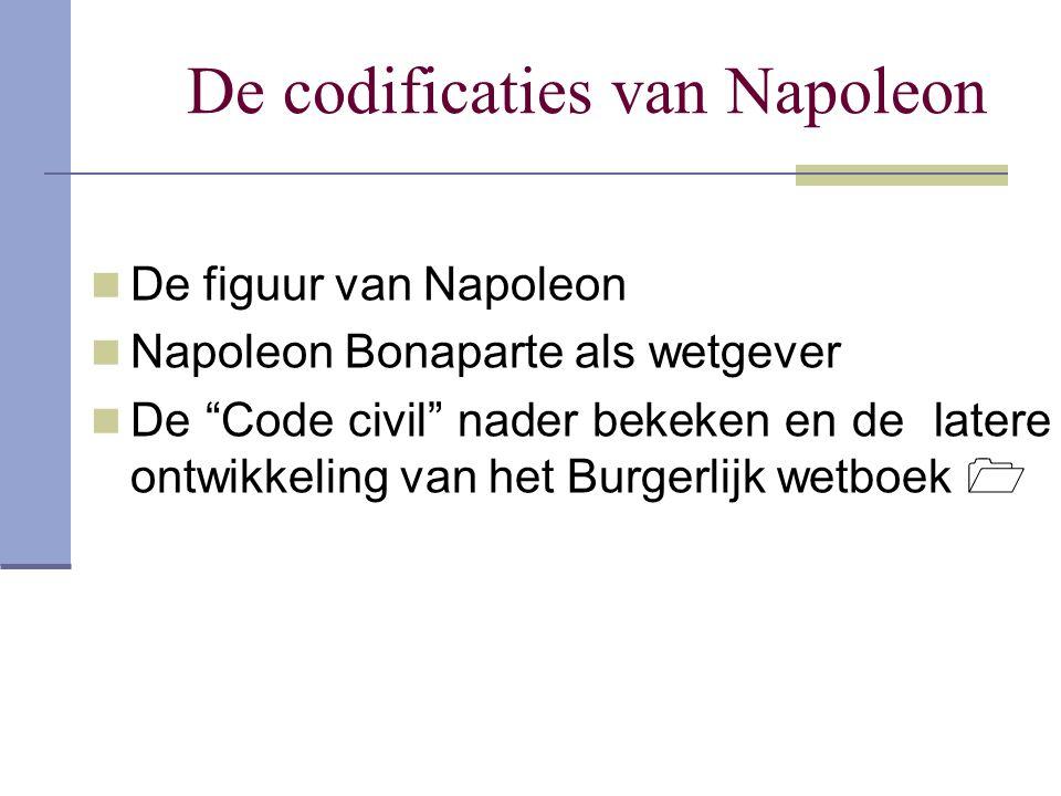 """De codificaties van Napoleon De figuur van Napoleon Napoleon Bonaparte als wetgever De """"Code civil"""" nader bekeken en de latere ontwikkeling van het Bu"""