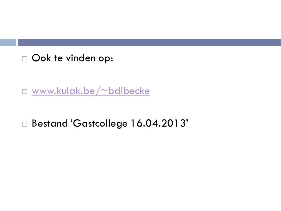  Ook te vinden op:  www.kulak.be/~bdlbecke www.kulak.be/~bdlbecke  Bestand 'Gastcollege 16.04.2013'