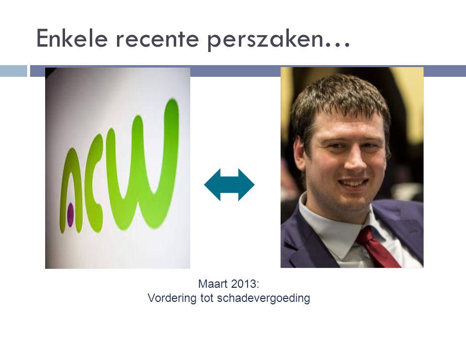 Enkele recente perszaken… Maart 2013: Vordering tot schadevergoeding