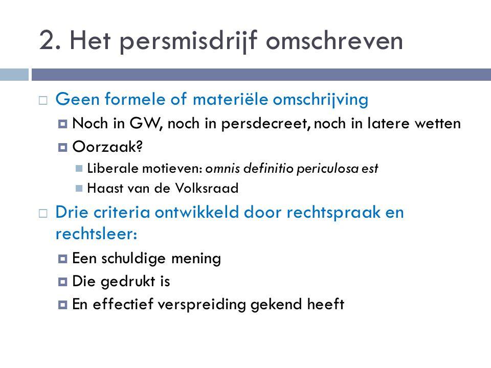 2. Het persmisdrijf omschreven  Geen formele of materiële omschrijving  Noch in GW, noch in persdecreet, noch in latere wetten  Oorzaak? Liberale m