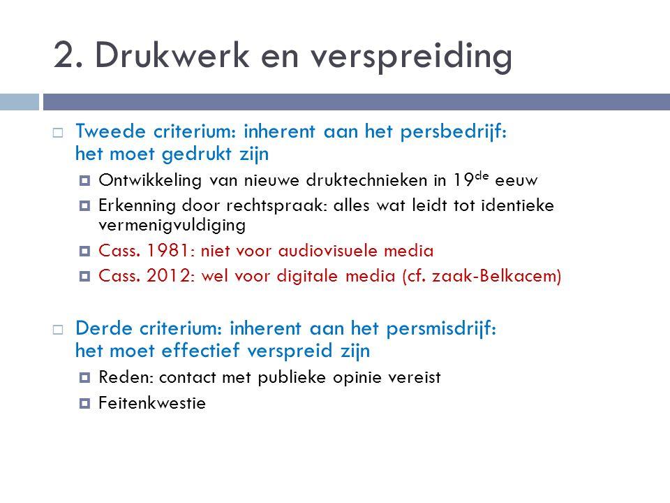 2. Drukwerk en verspreiding  Tweede criterium: inherent aan het persbedrijf: het moet gedrukt zijn  Ontwikkeling van nieuwe druktechnieken in 19 de