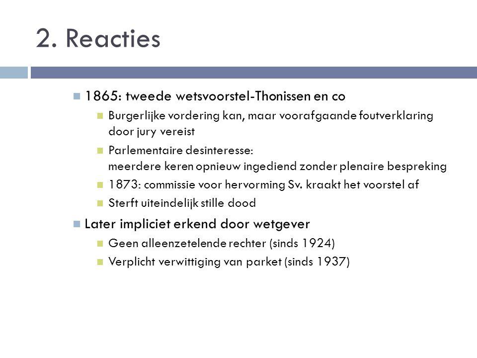 2. Reacties 1865: tweede wetsvoorstel-Thonissen en co Burgerlijke vordering kan, maar voorafgaande foutverklaring door jury vereist Parlementaire desi