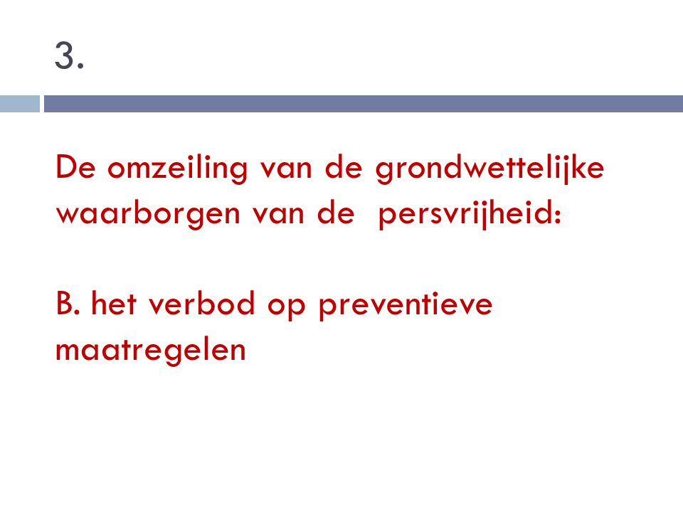 3. De omzeiling van de grondwettelijke waarborgen van de persvrijheid: B. het verbod op preventieve maatregelen