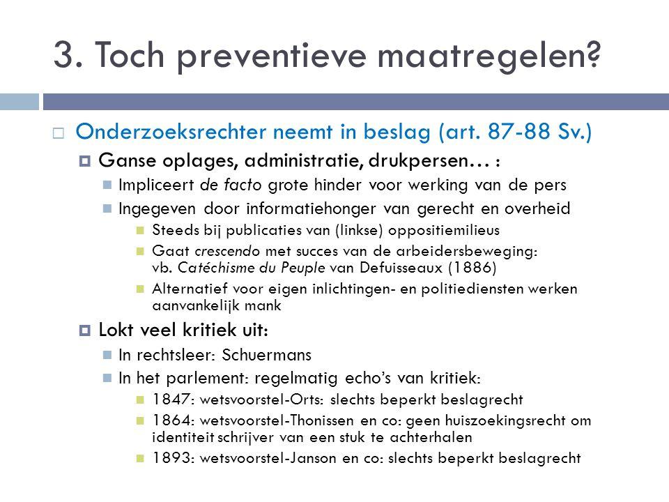 3. Toch preventieve maatregelen?  Onderzoeksrechter neemt in beslag (art. 87-88 Sv.)  Ganse oplages, administratie, drukpersen… : Impliceert de fact