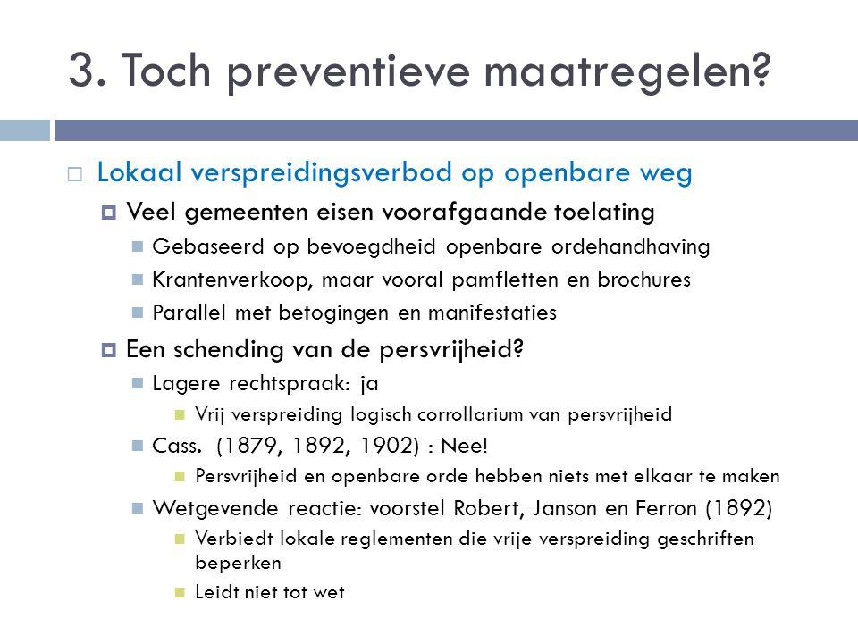 3. Toch preventieve maatregelen?  Lokaal verspreidingsverbod op openbare weg  Veel gemeenten eisen voorafgaande toelating Gebaseerd op bevoegdheid o