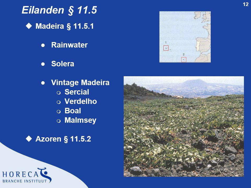 12 Eilanden § 11.5 uMadeira § 11.5.1 l Rainwater l Solera l Vintage Madeira m Sercial m Verdelho m Boal m Malmsey uAzoren § 11.5.2