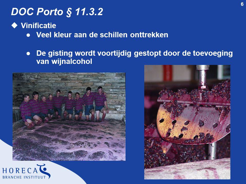 6 DOC Porto § 11.3.2 uVinificatie l Veel kleur aan de schillen onttrekken l De gisting wordt voortijdig gestopt door de toevoeging van wijnalcohol