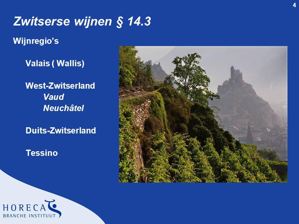 4 Zwitserse wijnen § 14.3 Wijnregio's Valais ( Wallis) West-Zwitserland Vaud Neuchâtel Duits-Zwitserland Tessino