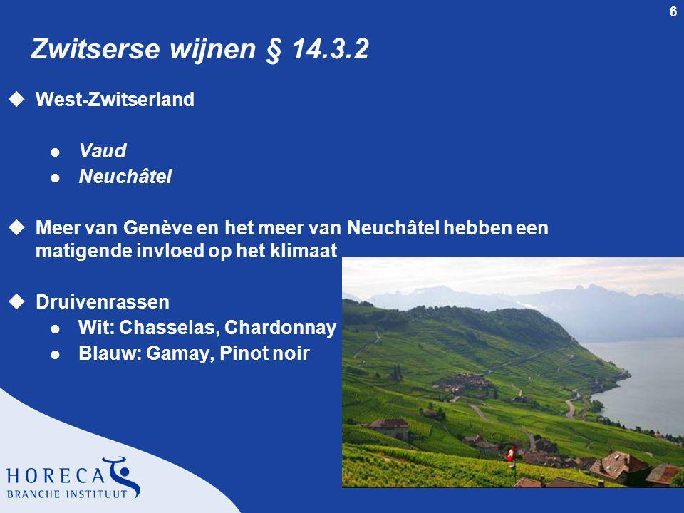 6 Zwitserse wijnen § 14.3.2 uWest-Zwitserland l Vaud l Neuchâtel uMeer van Genève en het meer van Neuchâtel hebben een matigende invloed op het klimaat uDruivenrassen l Wit: Chasselas, Chardonnay l Blauw: Gamay, Pinot noir