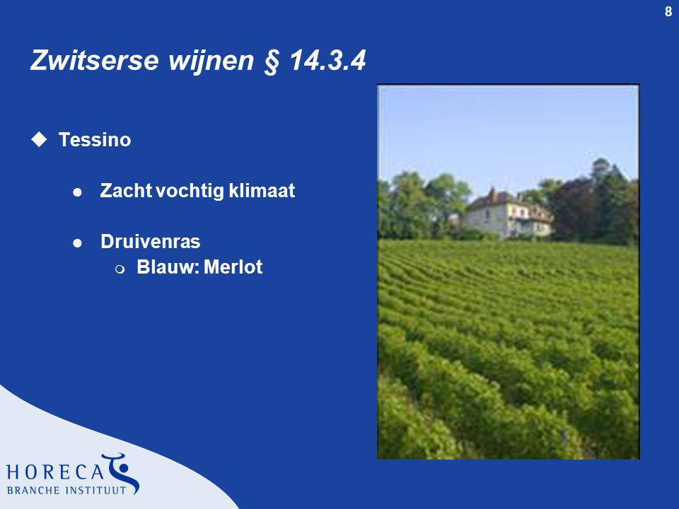 8 Zwitserse wijnen § 14.3.4 uTessino l Zacht vochtig klimaat l Druivenras m Blauw: Merlot