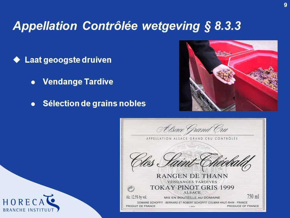 9 Appellation Contrôlée wetgeving § 8.3.3 uLaat geoogste druiven l Vendange Tardive l Sélection de grains nobles