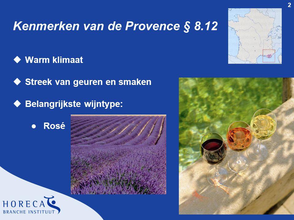 2 Kenmerken van de Provence § 8.12 uWarm klimaat uStreek van geuren en smaken uBelangrijkste wijntype: l Rosé