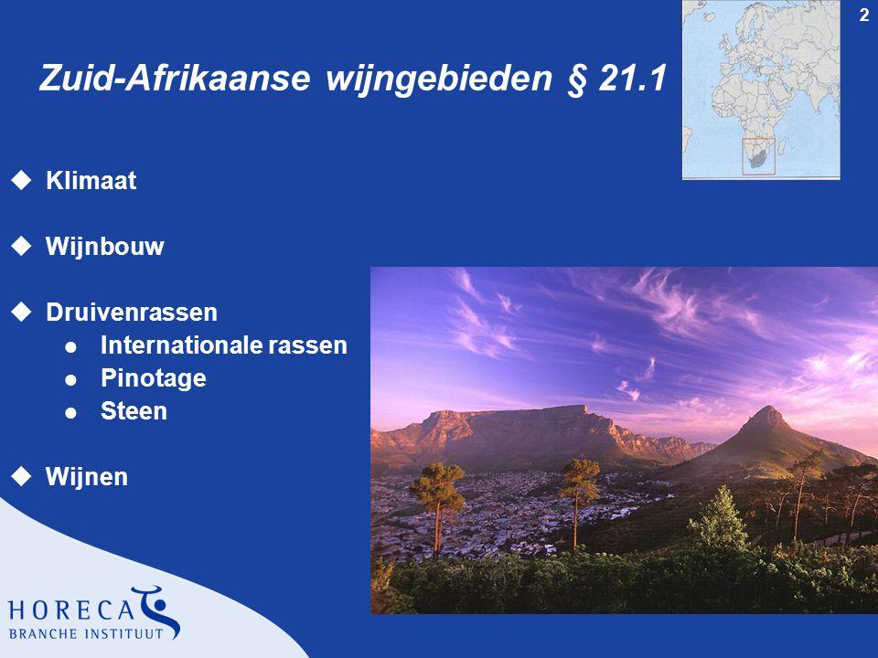 2 Zuid-Afrikaanse wijngebieden § 21.1 uKlimaat uWijnbouw uDruivenrassen l Internationale rassen l Pinotage l Steen uWijnen