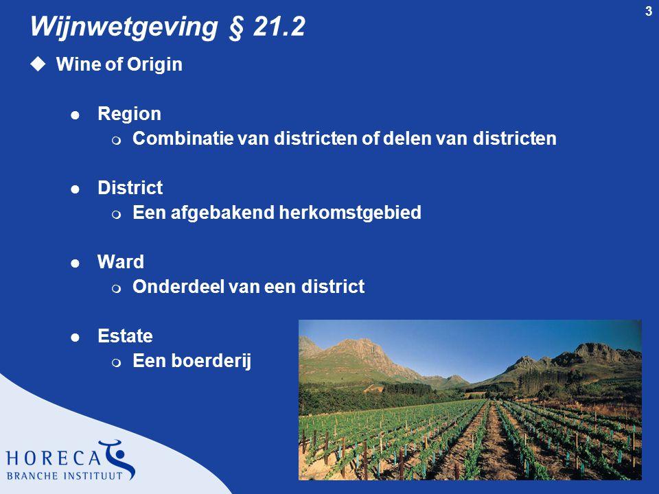 3 Wijnwetgeving § 21.2 uWine of Origin l Region m Combinatie van districten of delen van districten l District m Een afgebakend herkomstgebied l Ward m Onderdeel van een district l Estate m Een boerderij