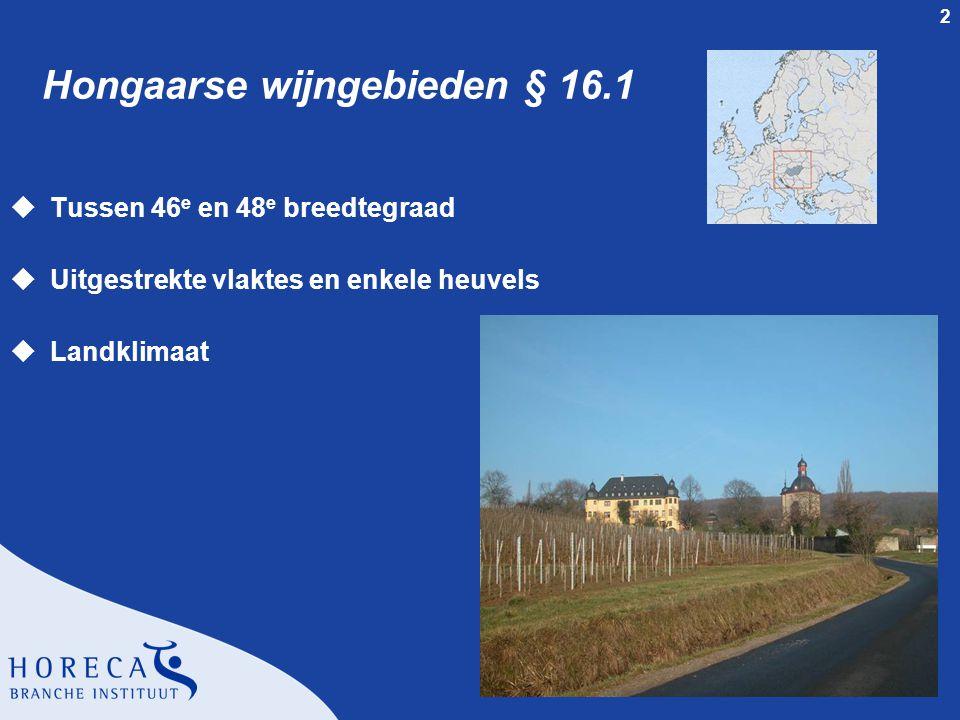 2 Hongaarse wijngebieden § 16.1 uTussen 46 e en 48 e breedtegraad uUitgestrekte vlaktes en enkele heuvels uLandklimaat