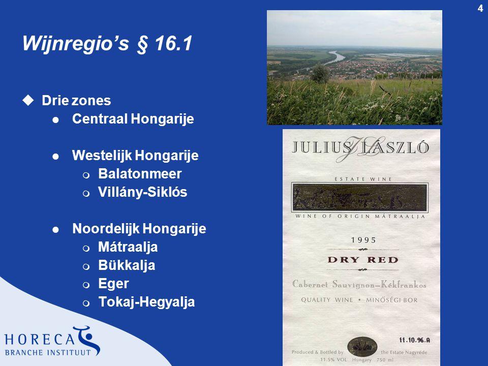 4 Wijnregio's § 16.1 uDrie zones l Centraal Hongarije l Westelijk Hongarije m Balatonmeer m Villány-Siklós l Noordelijk Hongarije m Mátraalja m Bükkal