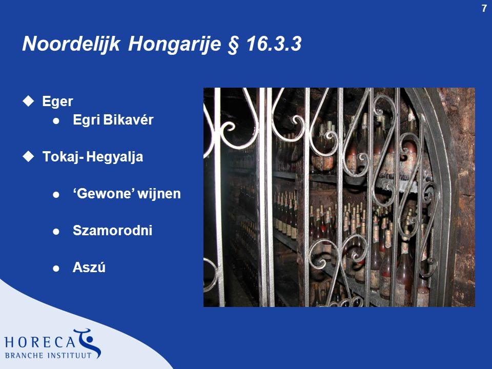 7 Noordelijk Hongarije § 16.3.3 uEger l Egri Bikavér uTokaj- Hegyalja l 'Gewone' wijnen l Szamorodni l Aszú