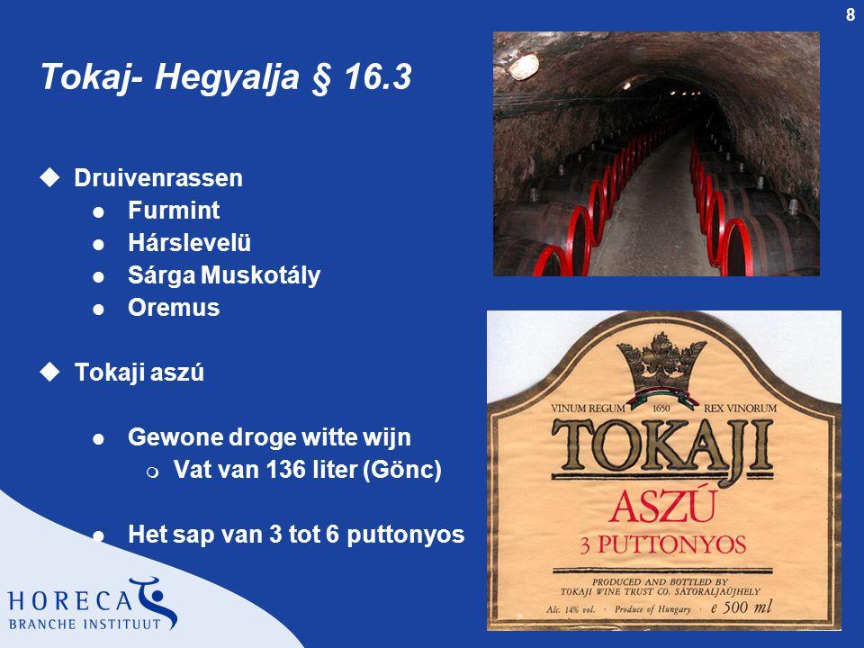 8 Tokaj- Hegyalja § 16.3 uDruivenrassen l Furmint l Hárslevelü l Sárga Muskotály l Oremus uTokaji aszú l Gewone droge witte wijn m Vat van 136 liter (