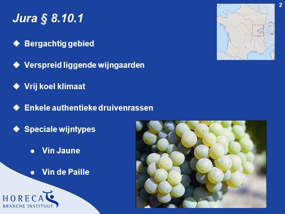 2 Jura § 8.10.1 uBergachtig gebied uVerspreid liggende wijngaarden uVrij koel klimaat uEnkele authentieke druivenrassen uSpeciale wijntypes l Vin Jaune l Vin de Paille